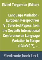 Language Variation - European Perspectives V : Selected papers from the Seventh International Conference on Language Variation in Europe (ICLaVE 7), Trondheim, June 2013 /