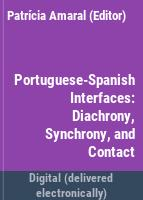 Portuguese-Spanish interfaces : diachrony, synchrony, and contact /