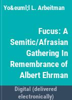 Fucus : a Semitic/Afrasian gathering in remembrance of Albert Ehrman /