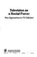 Television as a social force : new approaches to TV criticism /