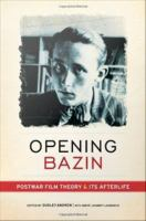Opening Bazin : postwar film theory and its afterlife /