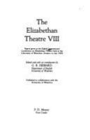 The Elizabethan theatre VIII : papers given at the Eighth International Conference on Elizabethan Theatre held at the University of Waterloo, Ontario, in July 1979 /