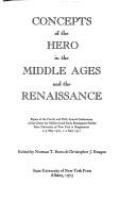 Concepts of the hero in the Middle Ages and the Renaissance : papers of the fourth and fifth annual conferences of the Center for Medieval and Early Renaissance Studies, State University of New York at Binghamton, 2-3 May 1970, 1-2 May 1971 /