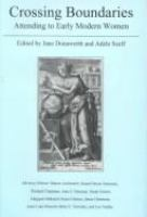 Crossing boundaries : attending to early modern women /