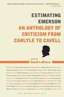 Estimating Emerson : an anthology of criticism from Carlyle to Cavell /