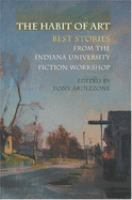 The habit of art : best stories from the Indiana University fiction workshop /