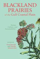 Blackland prairies of the Gulf coastal plain nature, culture, and sustainability /
