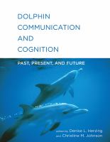 Dolphin communication and cognition : past, present, and future /