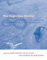 The cognitive animal : empirical and theoretical perspectives on animal cognition /