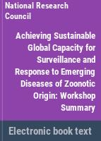 Achieving sustainable global capacity for surveillance and response to emerging diseases of zoonotic origin : workshop report /