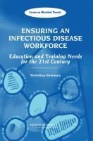Ensuring an infectious disease workforce : education and training needs for the 21st century : workshop summary /