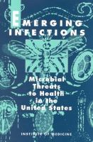 Emerging infections : microbial threats to health in the United States /