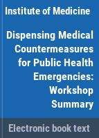 Dispensing medical countermeasures for public health emergencies : workshop summary /