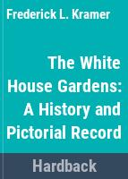 The White House gardens : a history and pictorial record /