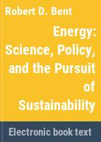 Energy : science, policy, and the pursuit of sustainability /