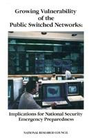 Growing vulnerability of the public switched networks : implications for national security emergency preparedness.