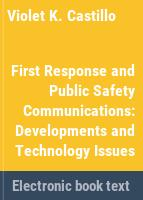 First response and public safety communications : developments and technology issues /