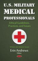 U.S. military medical professionals : ethical guidelines, practices, and issues /