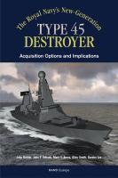 The Royal Navy's new-generation Type 45 destroyer : acquisition options and implications /