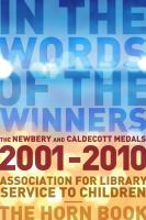 In the words of the winners : the Newbery and Caldecott medals, 2001-2010 /