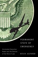 Permanent state of emergency : unchecked executive power and the demise of the rule of law /