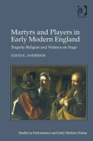 Martyrs and players in early modern England : tragedy, religion and violence on stage /