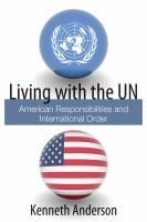 Living with the UN : American responsibilities and international order /
