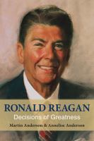 Ronald Reagan : decisions of greatness /