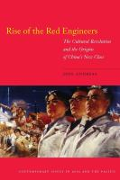 Rise of the red engineers : the Cultural Revolution and the origins of China's new class /