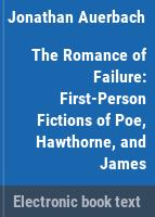 The romance of failure : first-person fictions of Poe, Hawthorne, and James /