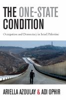 The one-state condition : occupation and democracy in Israel/Palestine /