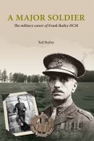 A Major soldier : the military career of Frank Bailey DCM /