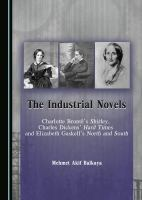 The industrial novels : Charlotte Brontë's Shirley, Charles Dickens' Hard Times and Elizabeth Gaskell's North and South /