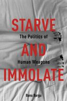 Starve and immolate : the politics of human weapons /