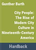 City people : the rise of modern city culture in nineteenth-century America /