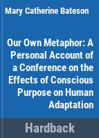 Our own metaphor ; a personal account of a conference on the effects of conscious purpose on human adaptation.