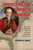 Protecting the empire's frontier : officers of the 18th Regiment of Foot during its North American service, 1767-1776 /