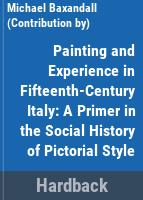 Painting and experience in fifteenth century Italy ; a primer in the social history of pictorial style.