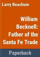 William Becknell : father of the Santa Fe trade /