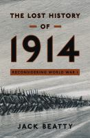 The lost history of 1914 : reconsidering the year the great war began /