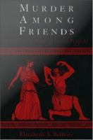 Murder among friends : violation of philia in Greek tragedy /