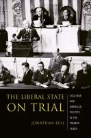 The liberal state on trial : the Cold War and American politics in the Truman years /