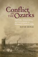 Conflict in the Ozarks : hill folk, industrialists, and government in Missouri's Courtois Hills /