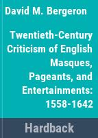 Twentieth-century criticism of English masques, pageants, and entertainments: 1558-1642 /