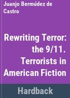 Rewriting terror the 9/11. Terrorists in american fiction /