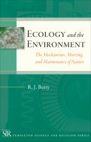 Ecology and the environment the mechanisms, marring, and maintenance of nature /