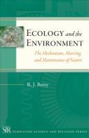 Ecology and the environment : the mechanisms, marring, and maintenance of nature /