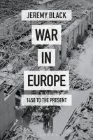 War in Europe : 1450 to the present /