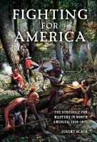 Fighting for America : the struggle for mastery in North America, 1519-1871 /