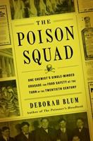 The poison squad : one chemist's single-minded crusade for food safety at the turn of the twentieth century /